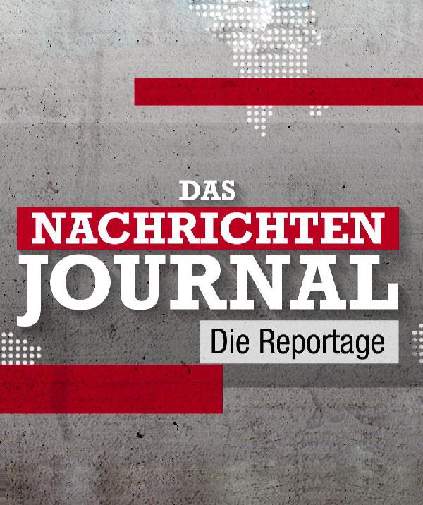 Nachrichtenjournal Die Reportage